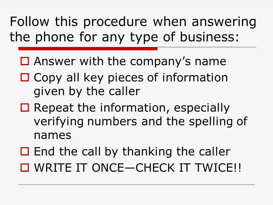 Follow this procedure when answering the phone for any type of business: