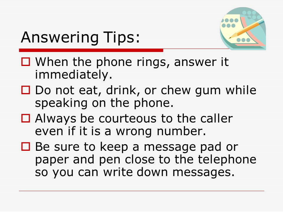 Answering Tips: When the phone rings, answer it immediately.