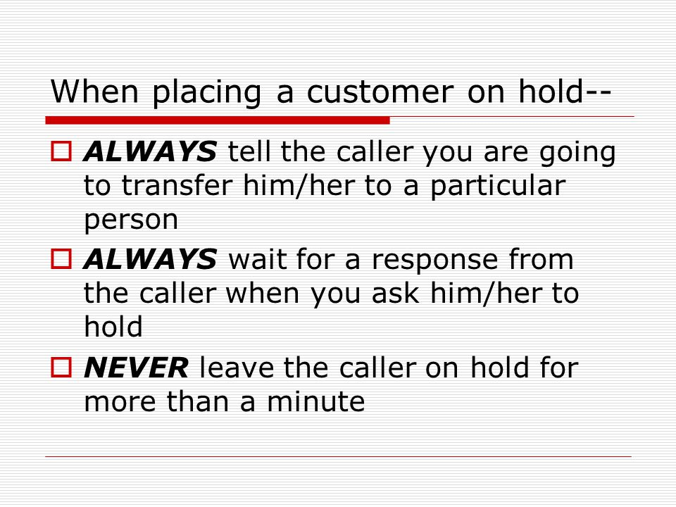 When placing a customer on hold--