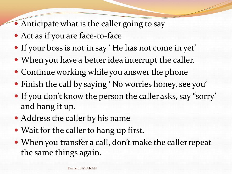 Anticipate what is the caller going to say