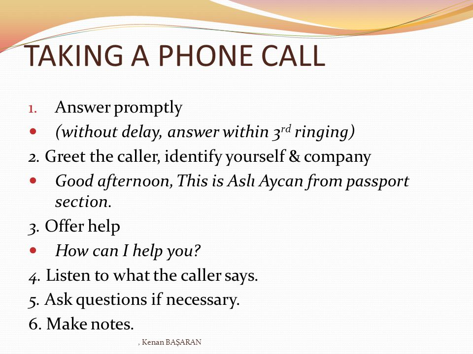 TAKING A PHONE CALL Answer promptly