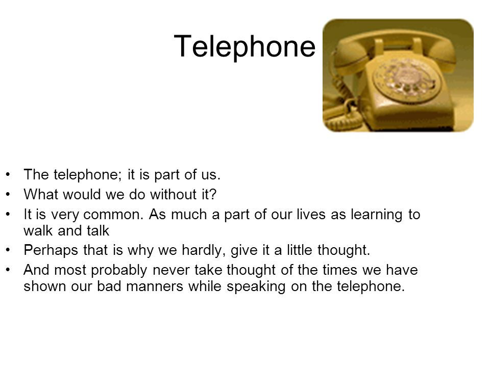 Telephone The telephone; it is part of us.