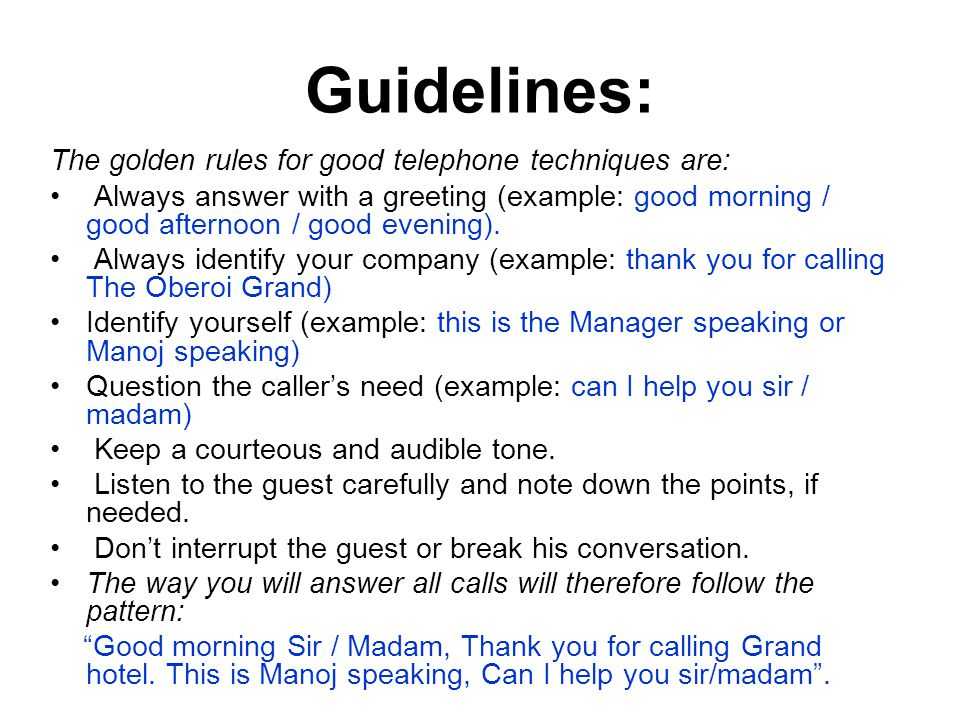 Guidelines: The golden rules for good telephone techniques are: