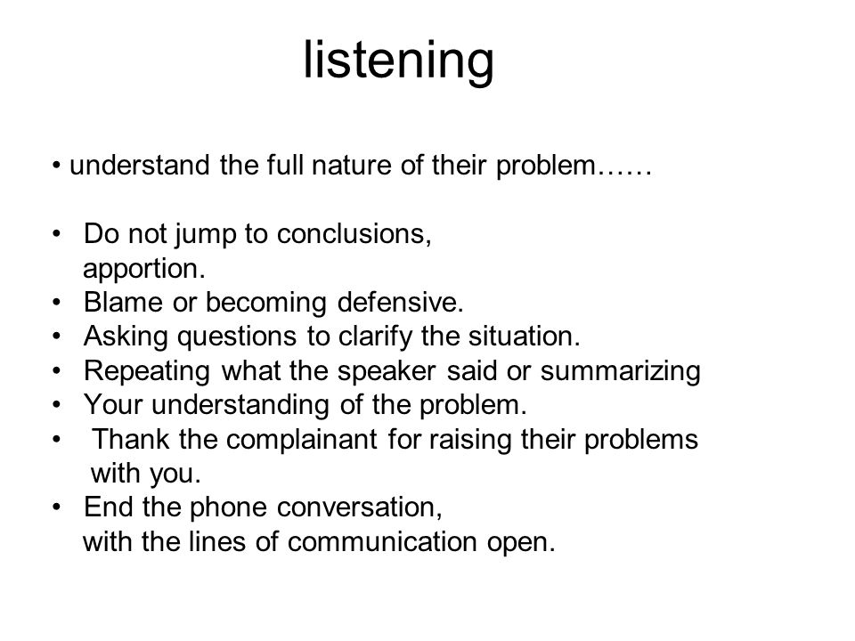 listening • understand the full nature of their problem……