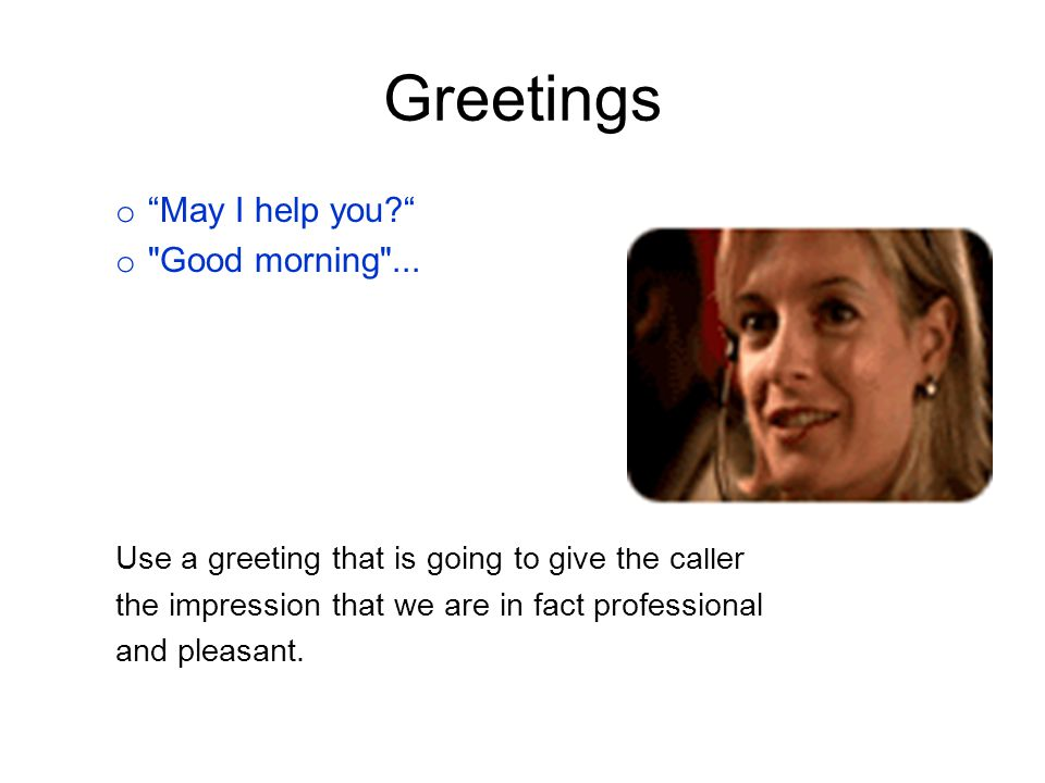 Greetings May I help you Good morning ...