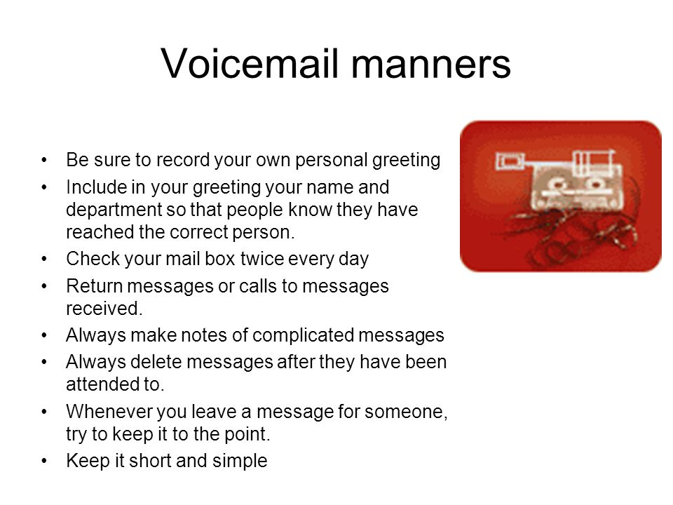 Voicemail manners Be sure to record your own personal greeting