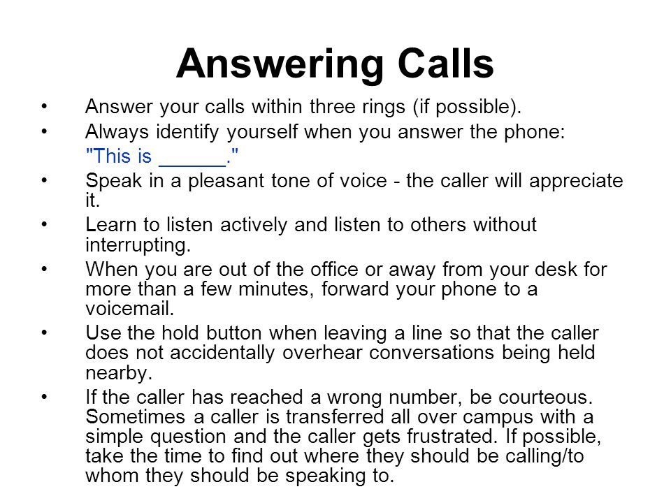 Answering Calls Answer your calls within three rings (if possible).