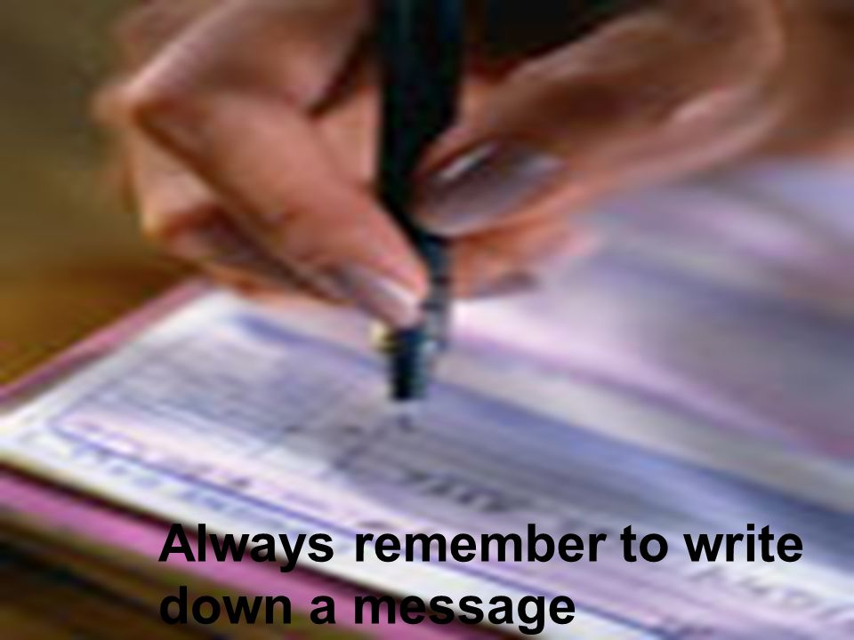 Always remember to write down a message