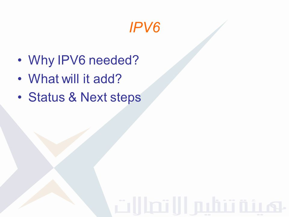 IPV6 Why IPV6 needed What will it add Status & Next steps