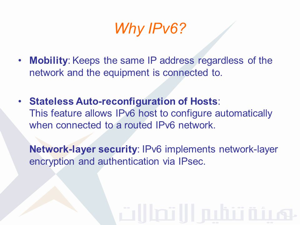 Why IPv6 Mobility: Keeps the same IP address regardless of the network and the equipment is connected to.