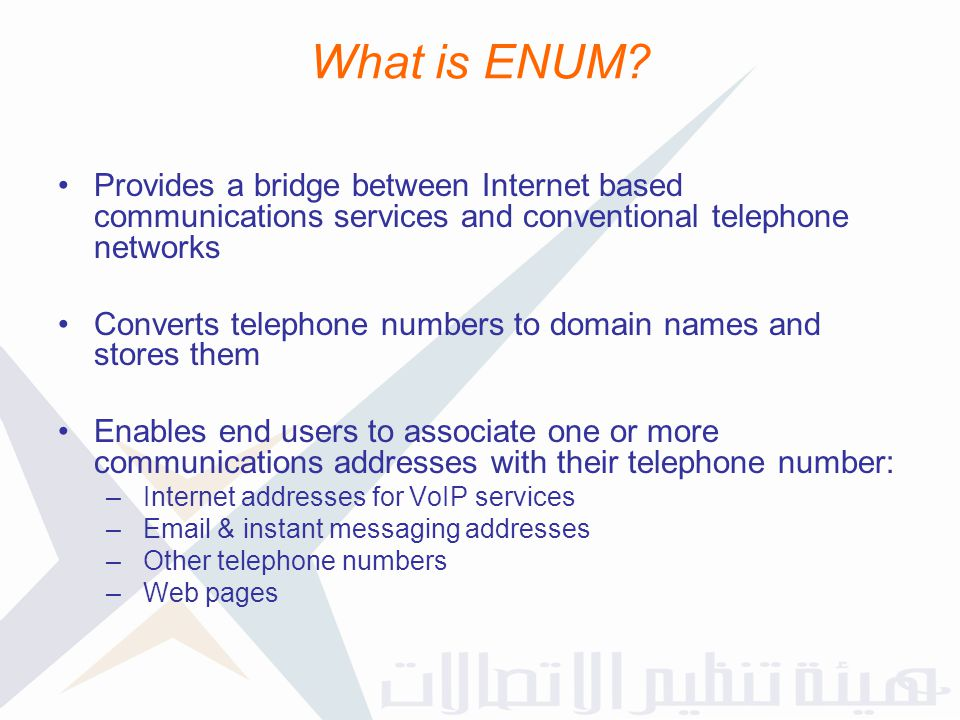 What is ENUM Provides a bridge between Internet based communications services and conventional telephone networks.