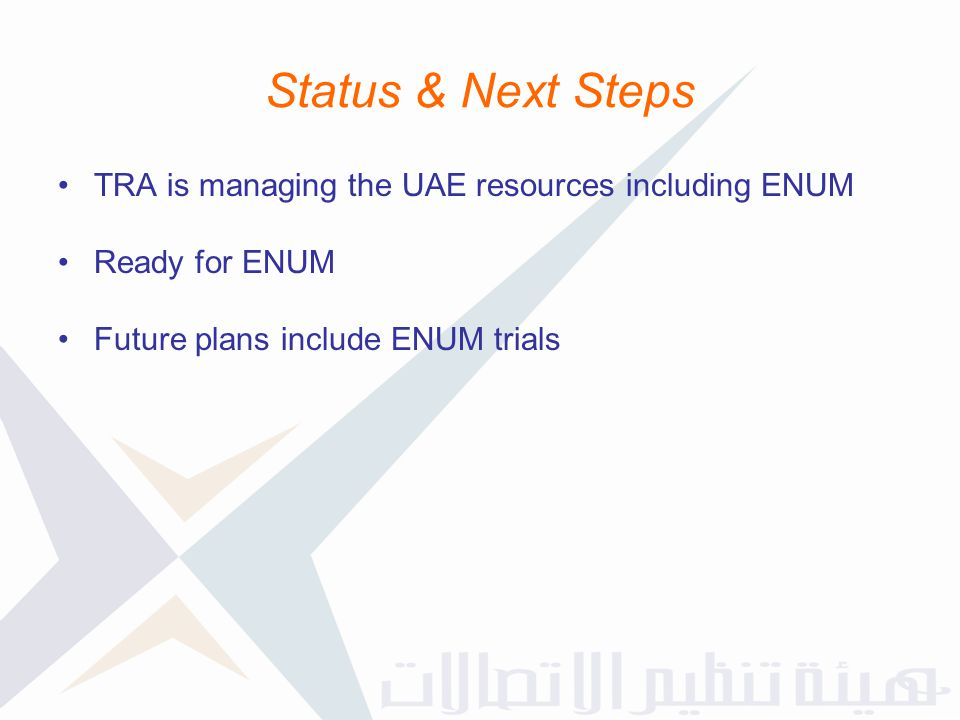 Status & Next Steps TRA is managing the UAE resources including ENUM
