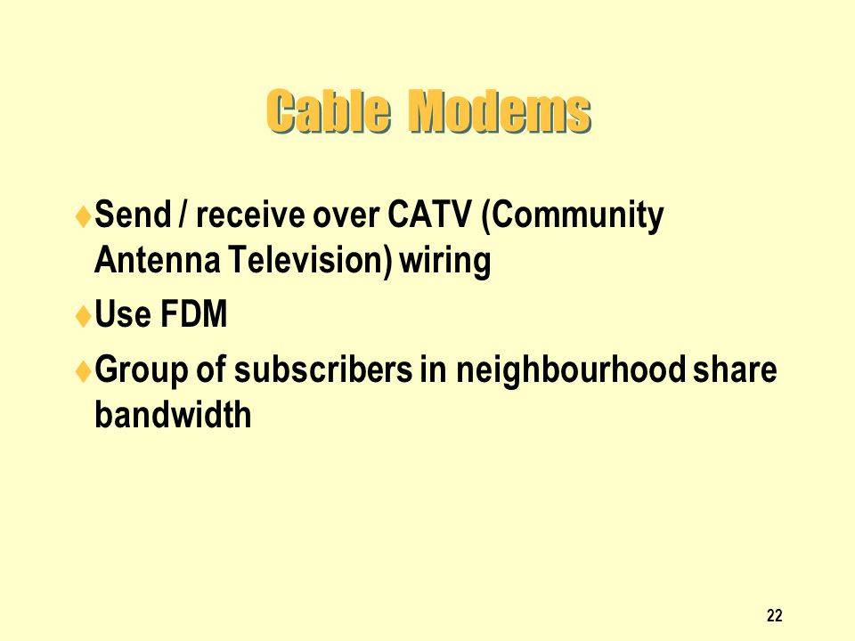 Cable Modems Send / receive over CATV (Community Antenna Television) wiring.