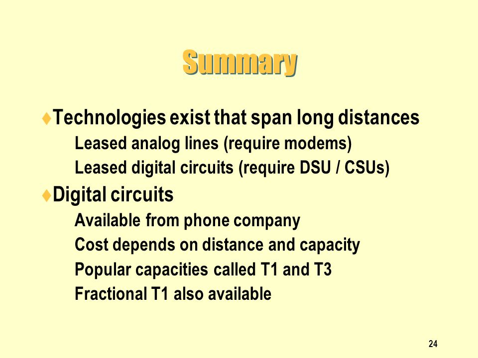Summary Technologies exist that span long distances Digital circuits