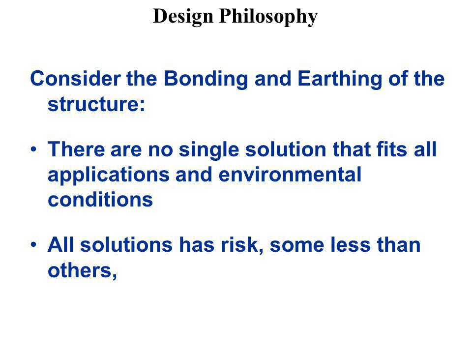 Design Philosophy Consider the Bonding and Earthing of the structure: