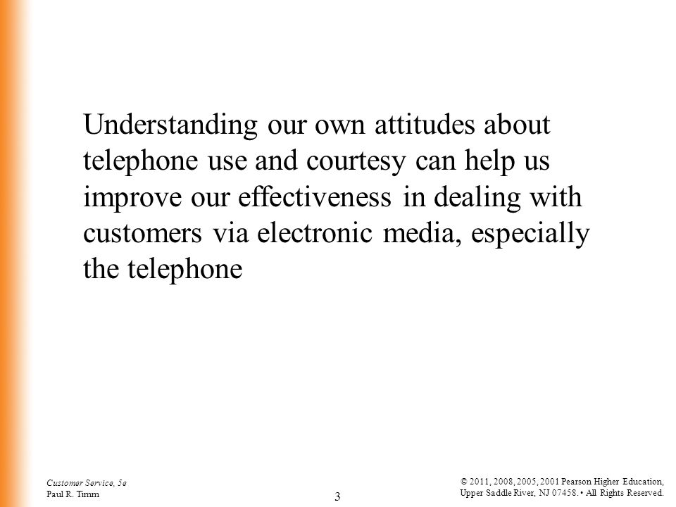 Understanding our own attitudes about telephone use and courtesy can help us improve our effectiveness in dealing with customers via electronic media, especially the telephone