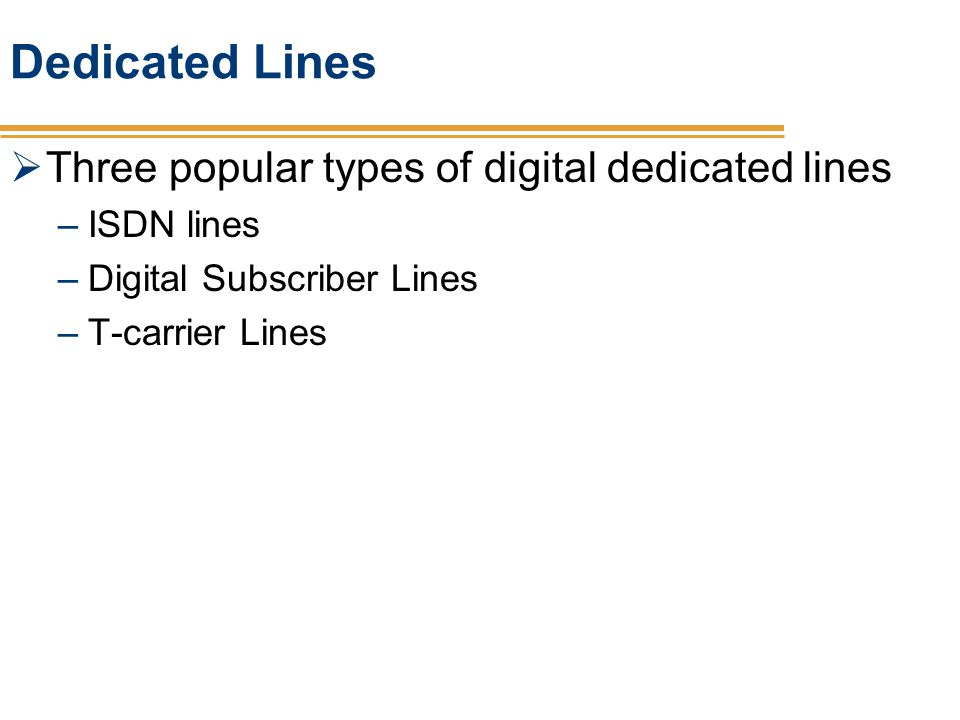 Dedicated Lines Three popular types of digital dedicated lines