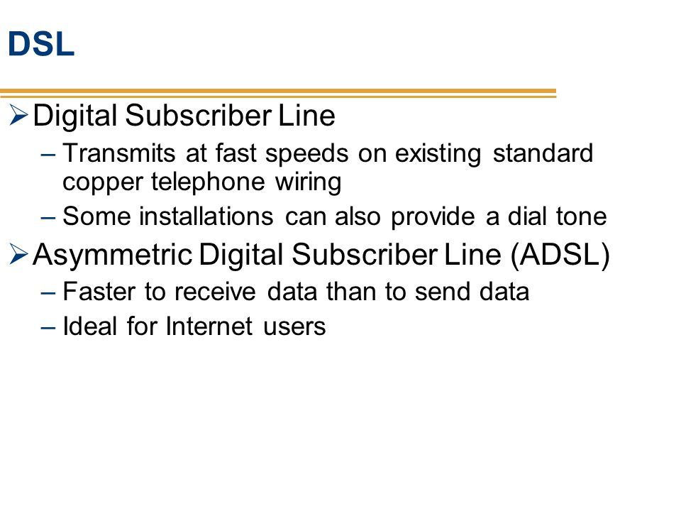 DSL Digital Subscriber Line Asymmetric Digital Subscriber Line (ADSL)