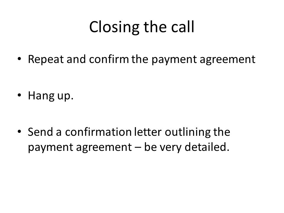 Closing the call Repeat and confirm the payment agreement Hang up.