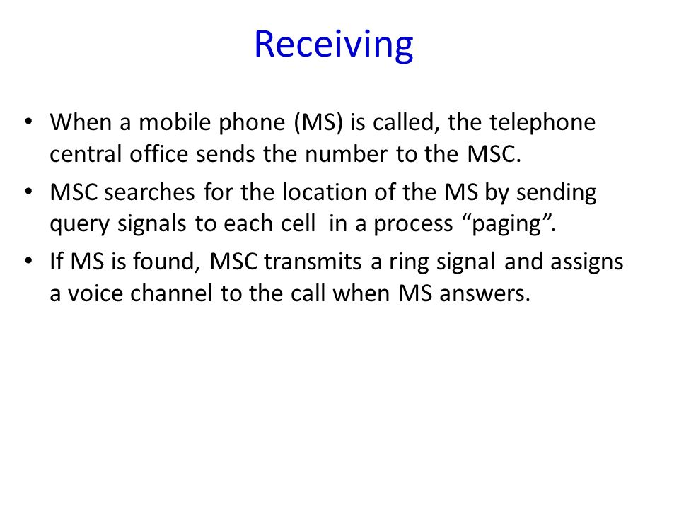 Receiving When a mobile phone (MS) is called, the telephone central office sends the number to the MSC.