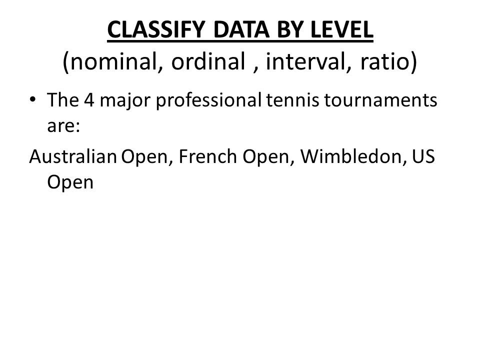 CLASSIFY DATA BY LEVEL (nominal, ordinal , interval, ratio)