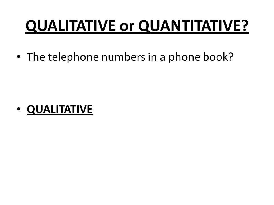 QUALITATIVE or QUANTITATIVE