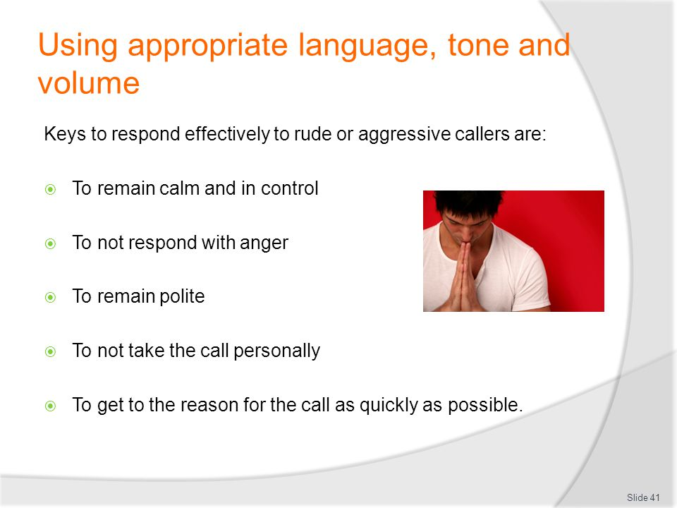 Using appropriate language, tone and volume