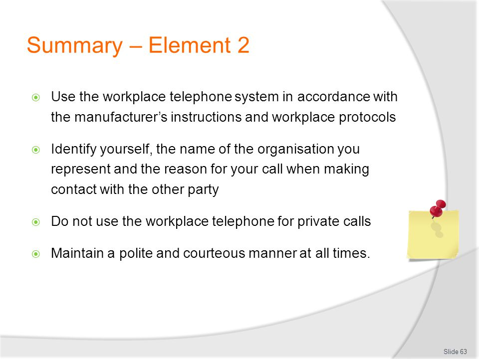 Summary – Element 2 Use the workplace telephone system in accordance with the manufacturer's instructions and workplace protocols.