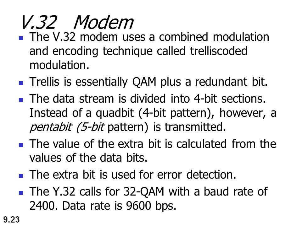 V.32 Modem The V.32 modem uses a combined modulation and encoding technique called trelliscoded modulation.