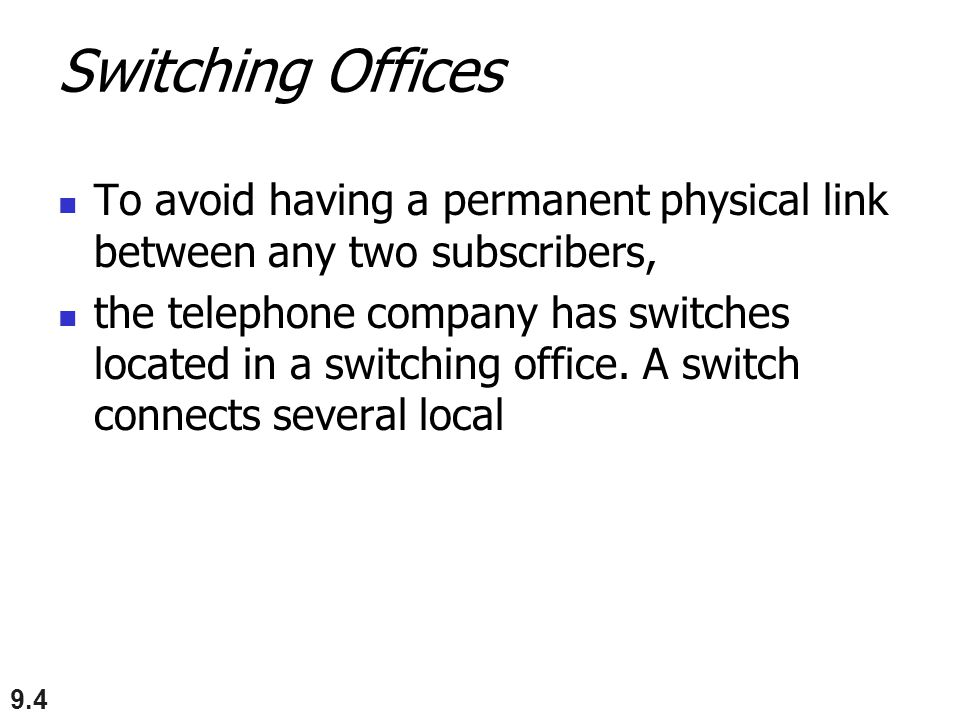 Switching Offices To avoid having a permanent physical link between any two subscribers,