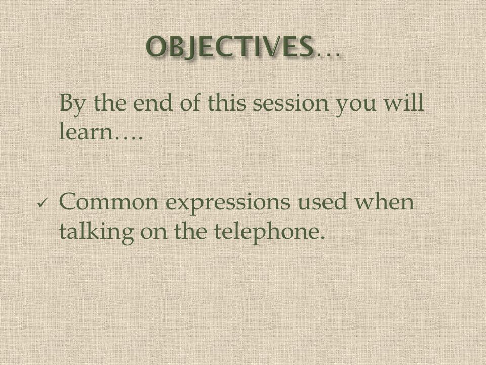 OBJECTIVES… By the end of this session you will learn….