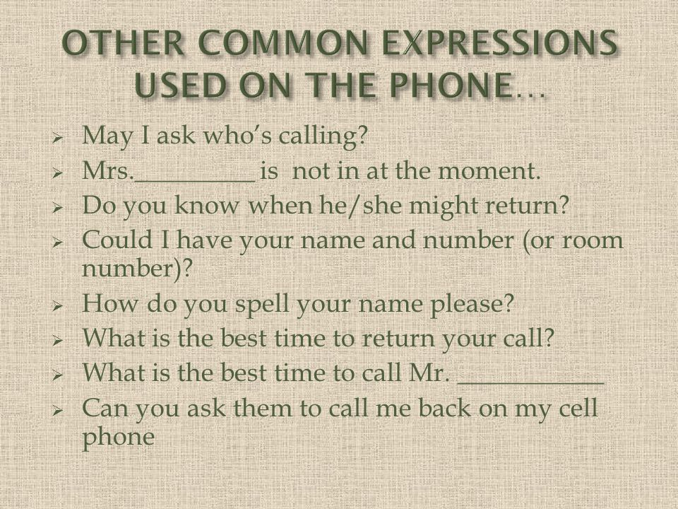 OTHER COMMON EXPRESSIONS USED ON THE PHONE…