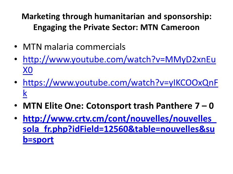 MTN malaria commercials http://www.youtube.com/watch v=MMyD2xnEuX0