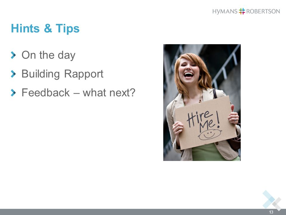 Hints & Tips On the day Building Rapport Feedback – what next