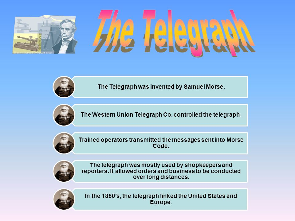 The Telegraph The Telegraph was invented by Samuel Morse.