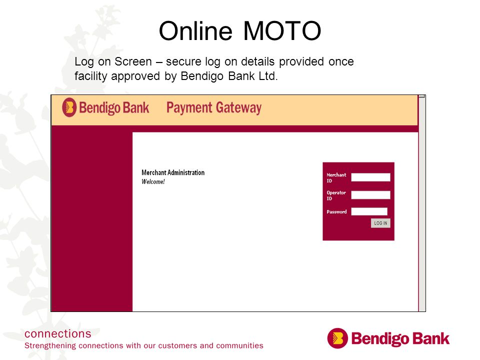 Online MOTO Log on Screen – secure log on details provided once facility approved by Bendigo Bank Ltd.