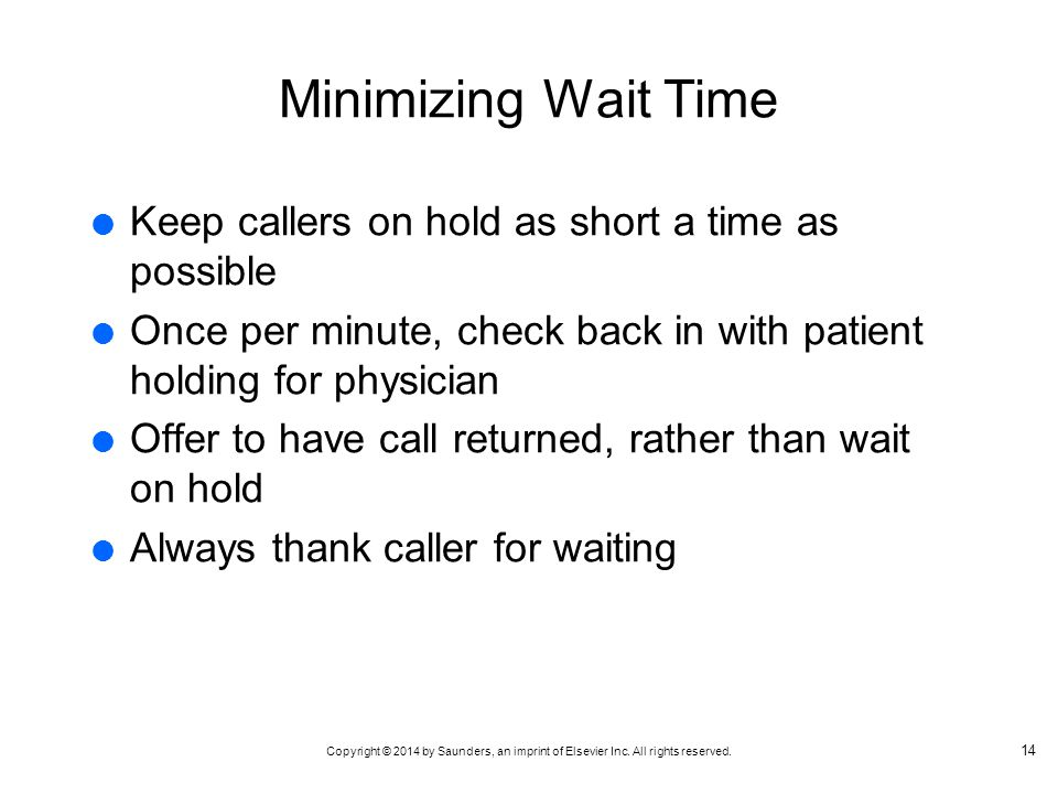 Minimizing Wait Time Keep callers on hold as short a time as possible