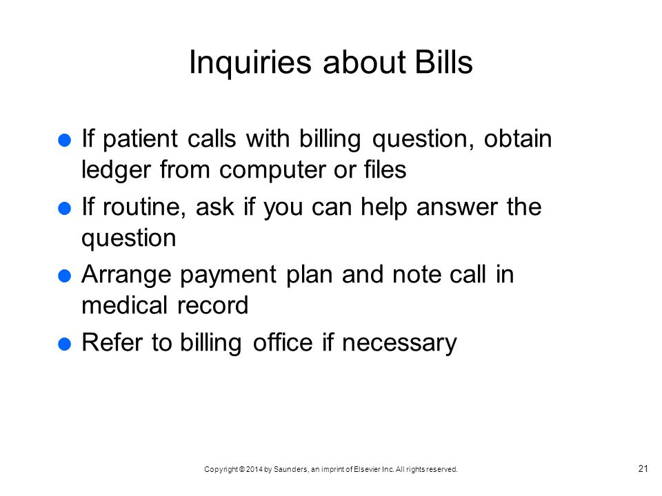 Inquiries about Bills If patient calls with billing question, obtain ledger from computer or files.