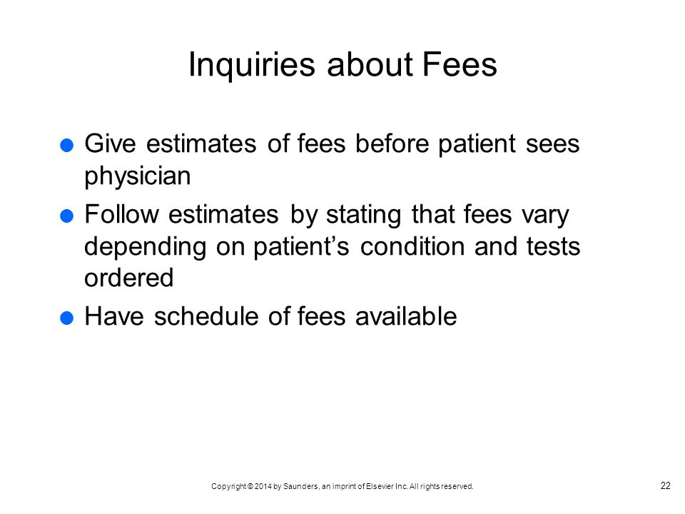 Inquiries about Fees Give estimates of fees before patient sees physician.