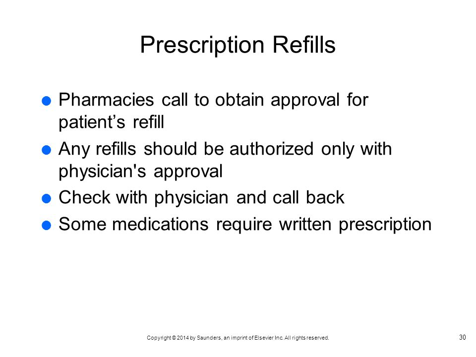 Prescription Refills Pharmacies call to obtain approval for patient's refill. Any refills should be authorized only with physician s approval.