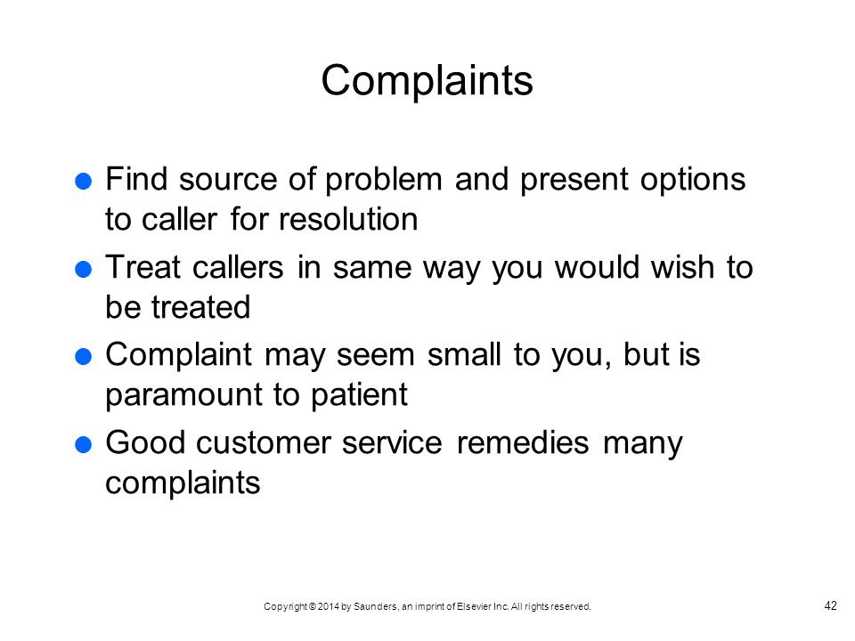 Complaints Find source of problem and present options to caller for resolution. Treat callers in same way you would wish to be treated.
