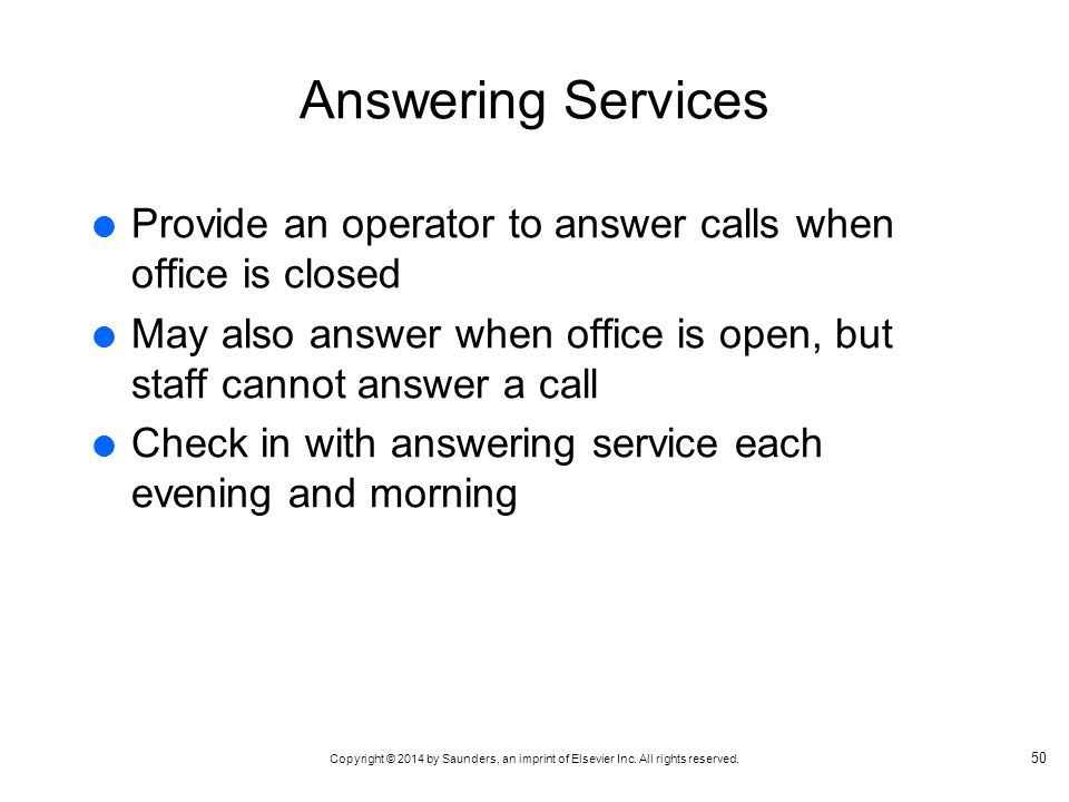 Answering Services Provide an operator to answer calls when office is closed. May also answer when office is open, but staff cannot answer a call.