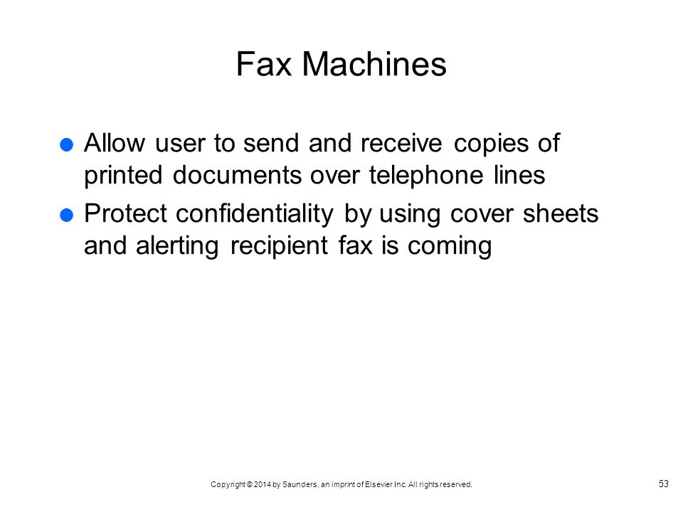Fax Machines Allow user to send and receive copies of printed documents over telephone lines.