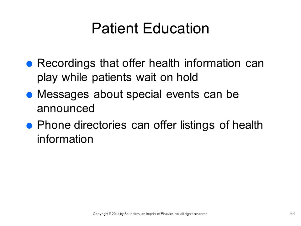 Patient Education Recordings that offer health information can play while patients wait on hold. Messages about special events can be announced.