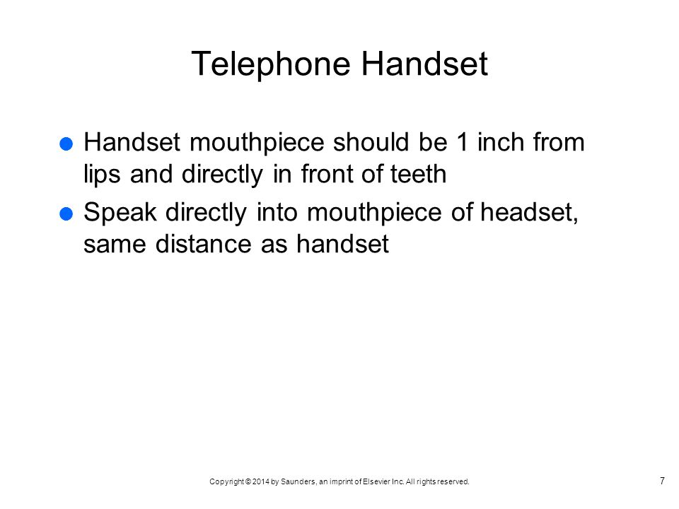 Telephone Handset Handset mouthpiece should be 1 inch from lips and directly in front of teeth.