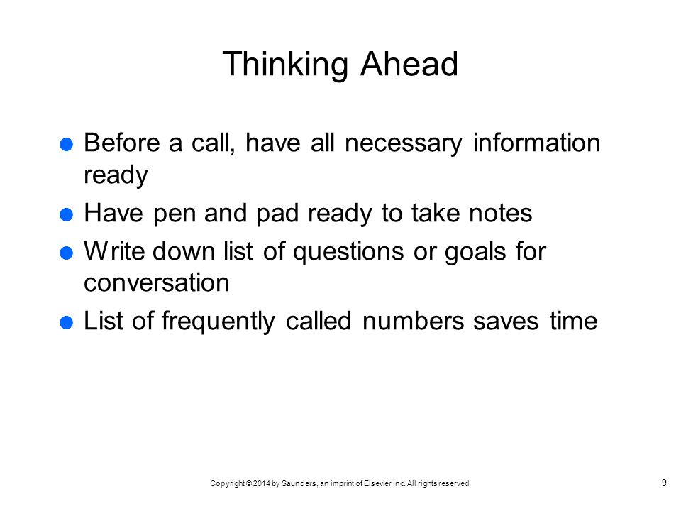 Thinking Ahead Before a call, have all necessary information ready