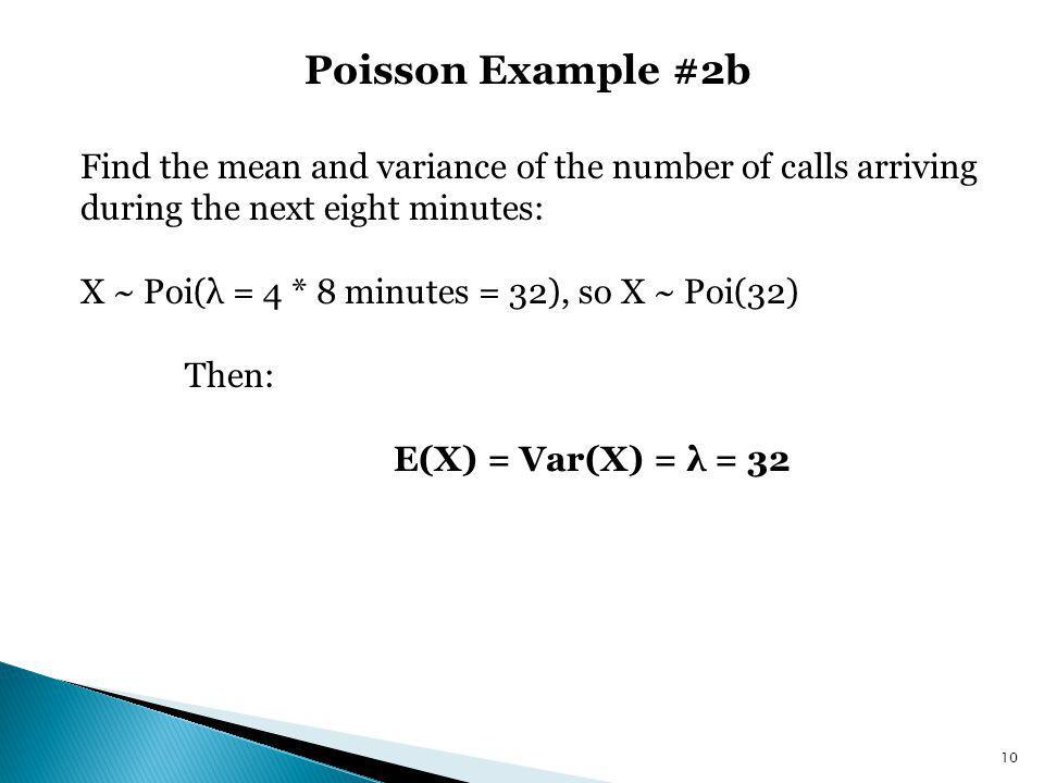 Poisson Example #2b Find the mean and variance of the number of calls arriving during the next eight minutes: