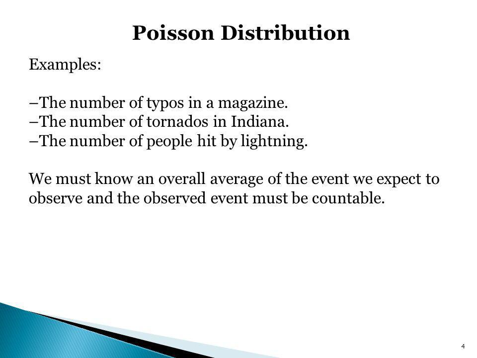 Poisson Distribution Examples: –The number of typos in a magazine.