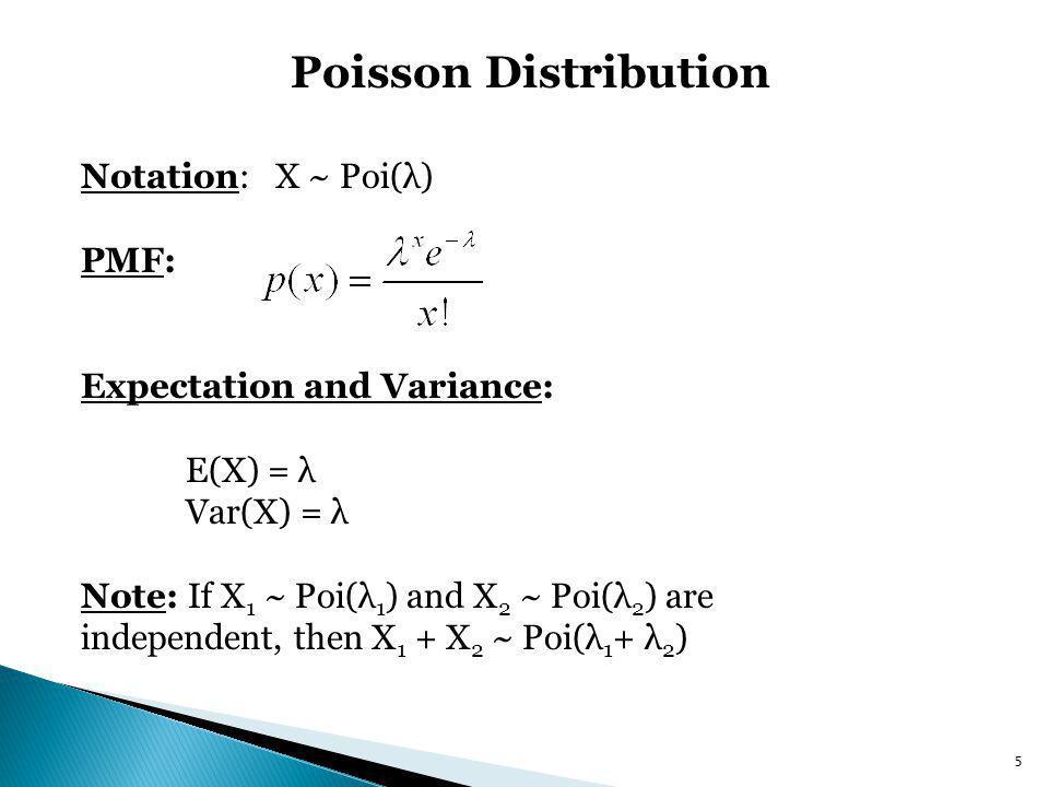 Poisson Distribution Notation: X ~ Poi(λ) PMF: