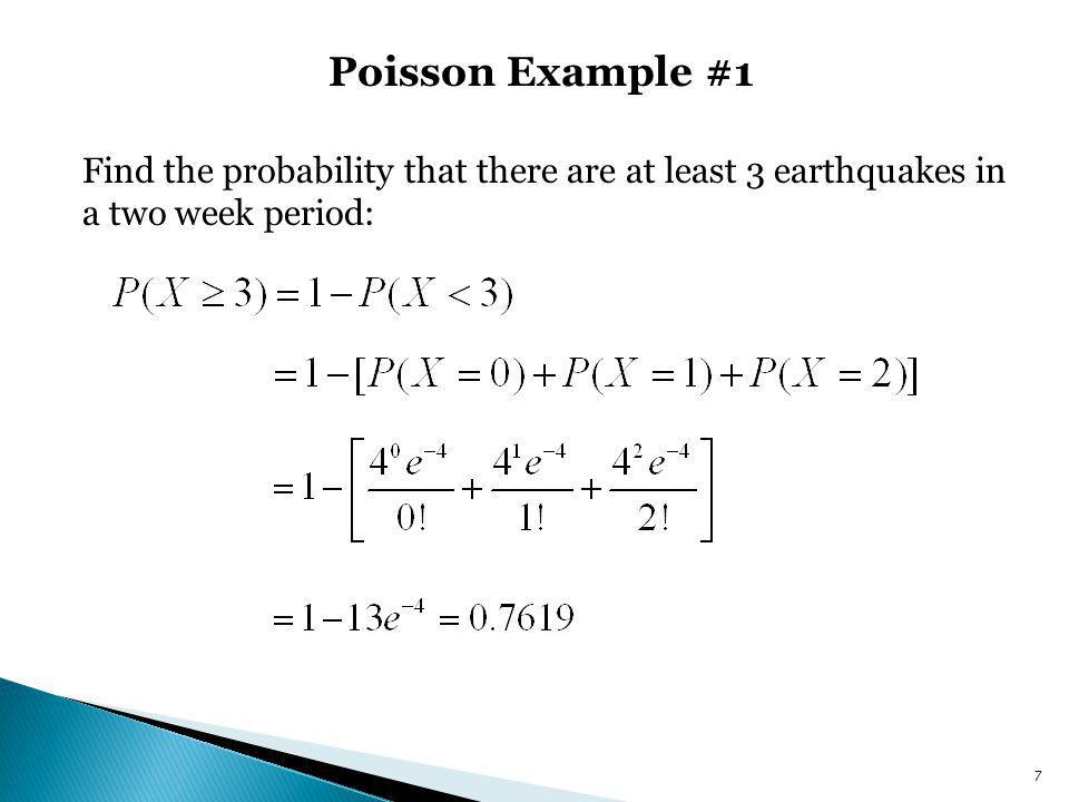Poisson Example #1 Find the probability that there are at least 3 earthquakes in a two week period: